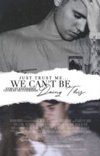 We Can't Be Doing This - Justin Bieber & Y/N Love Story by KnifeBieber