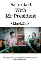 Reunited with Mr.President /Marknior/ by dyliannesaber