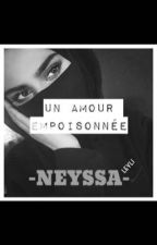 Neyssa-Un amour empoisonée.  by -Amel-