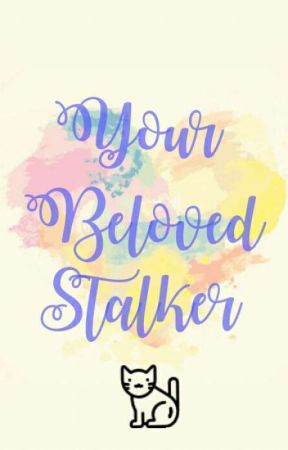 Your Beloved Stalker by Denise_kuksy