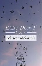 Baby Don't Cry by cekmecemdekideniz