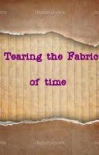 Tearing the Fabric of Time (Book 2) by professor_snape