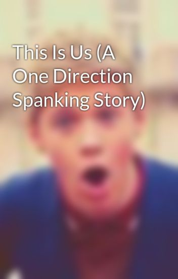 This Is Us (A One Direction Spanking Story)