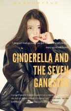 Cinderella And The 7 Gangster by xxAteMaysxx