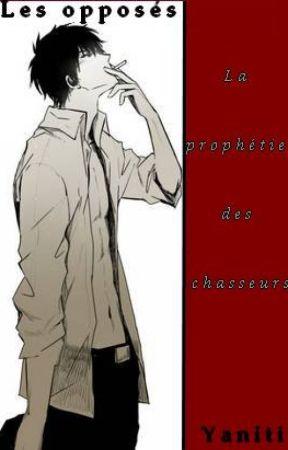 La prophétie des chasseurs - Les opposés  [Tome 4] by yaniti
