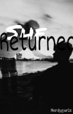 she Returned  by nerdygurlx