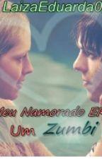 Meu Namorado ERA Um Zumbi by LaizaEduarda0