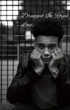 Drugged In Royal Love {Reece King FanFic} by kaylaniparrish