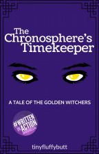 The Chronosphere's Timekeeper: A Tale of The Golden Witchers by tinyfluffybutt