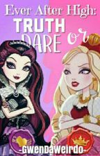 Ever After High: Truth Or Dare by -ImNotSomeoneElse-