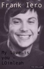 My Love Is You ~ Frank Iero x Reader /Sequel\  by LOimleah