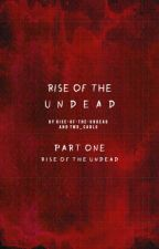 Rise Of The Undead Part One by Rise-of-the-undead