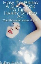How To Bring A Girl Back To Life | Harry Styles AU [#Wattys2016] by MissMennaShipsIt