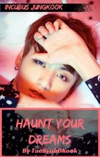 Haunt Your Dreams | Jeon Jungkook by TaeSyubDKook