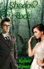 Shadow Rock (A Doctor Who Fanfiction) by kalo296