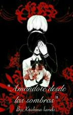 Amandote Desde Las Sombras by Kirishima-kaneki