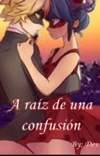 A Raíz De Una Confusión by By_RoDessMar