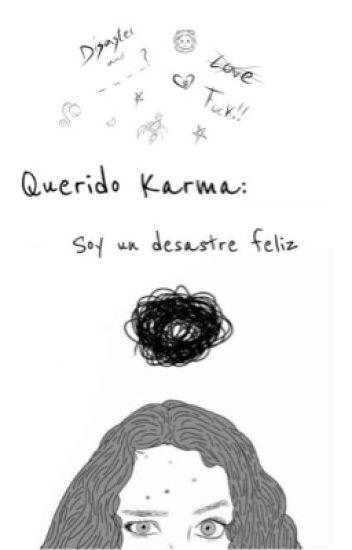 Querido Karma: Soy un desastre feliz.