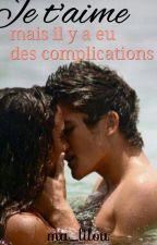 Je t'aime, mais il y a eu des complications. (Terminé) by ma_lilou