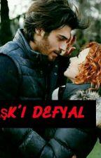 AŞK-I DEFYAL by konuskangirls