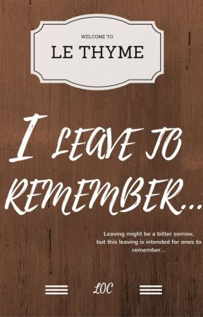 """LE THYME: """"I LEAVE TO REMEMBER..."""" by LightOfCure"""