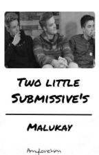 Two Little Submissive's | Malukay Oneshot by Amylovehim