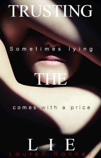 Trusting The Lie - Lauren Hanney - Wattpad