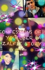 Confessions of a youtuber (a zalfie story) by gracexdamico