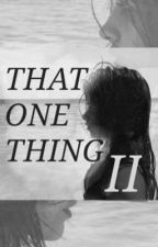 That One Thing II (Camren) by jaureguiskies