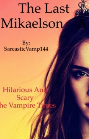 The Last Mikaelson(A Hope Mikaelson fanfic) by SarcasticVamp144
