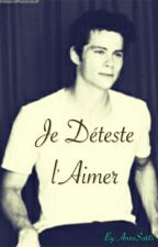 Je Déteste l'Aimer (Dylan O'Brien fiction) by AnneSo187