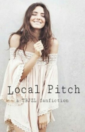 Local Pitch - a TBJZL fanfiction by bethrossiterr