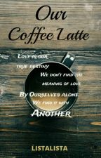 Our Coffee Latte by LISTALISTA