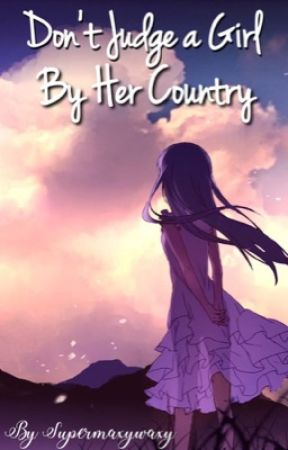 Don't Judge A Girl By Her Country by Supermaxywaxy
