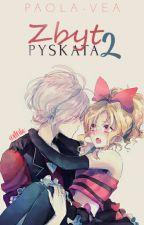 Zbyt Pyskata 2 || DL by Paola-Vea
