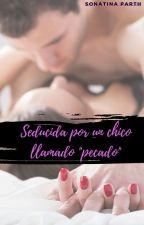 """Seducida por un chico llamado """"pecado"""" - Finalizada- by Sonatina30"""