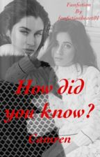 How did you know? (Camren) by fanfictionheart01