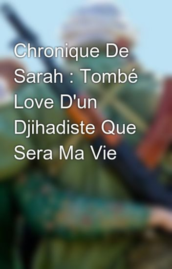 Chronique De Sarah : Tombé Love D'un Djihadiste Que Sera Ma Vie