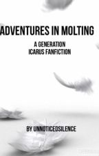 Adventures in Molting: A Generation Icarus Fanfic by UnnoticedSilence