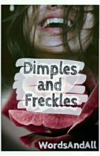Dimples and Freckles {#Wattys 2016} by dvzradium