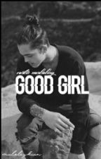 good girl ;; N.M. by maloleykian