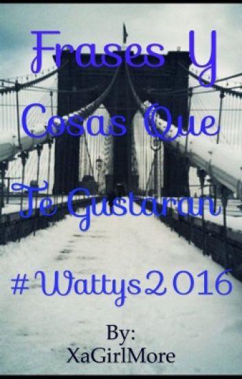 Frases Y Cosas Que Te Gustaran. #Wattys2016