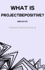 What Is ProjectBePositive? ↠ Information  by ProjectBePositive