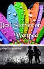 Best Stories on Wattpad by AlwaysBeAwesome
