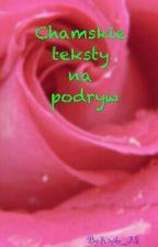 CHAMSKIE TEKSTY NA PODRYW by Kimiko_JS