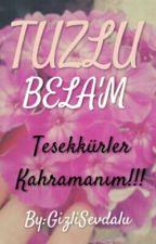 Tuzlu Bela'm by GizliSevdalu