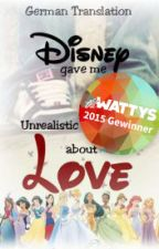 Disney Gave Me Unrealistic Expectations About Love #Wattys2015 by IthilRin