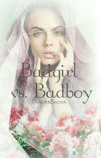 Badgirl vs Badboy #Wattys2016  by SweetxSecret