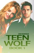 Teen Wolf (Book 1) by Ziehmer28