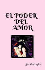 """""""EL PODER DEL AMOR"""" by PrincesaLirio"""